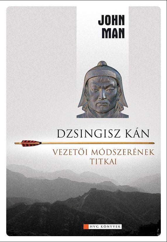 John Man: Dzsingisz Kán - Vezetői módszerének titkai